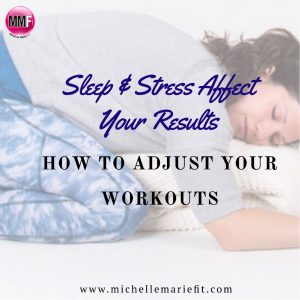 Sleep & Stress Affect Your Results - See How To Adjust Your Workouts