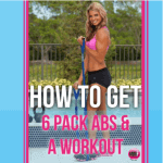 how_to_get_6_pack_abs_&_a_workout