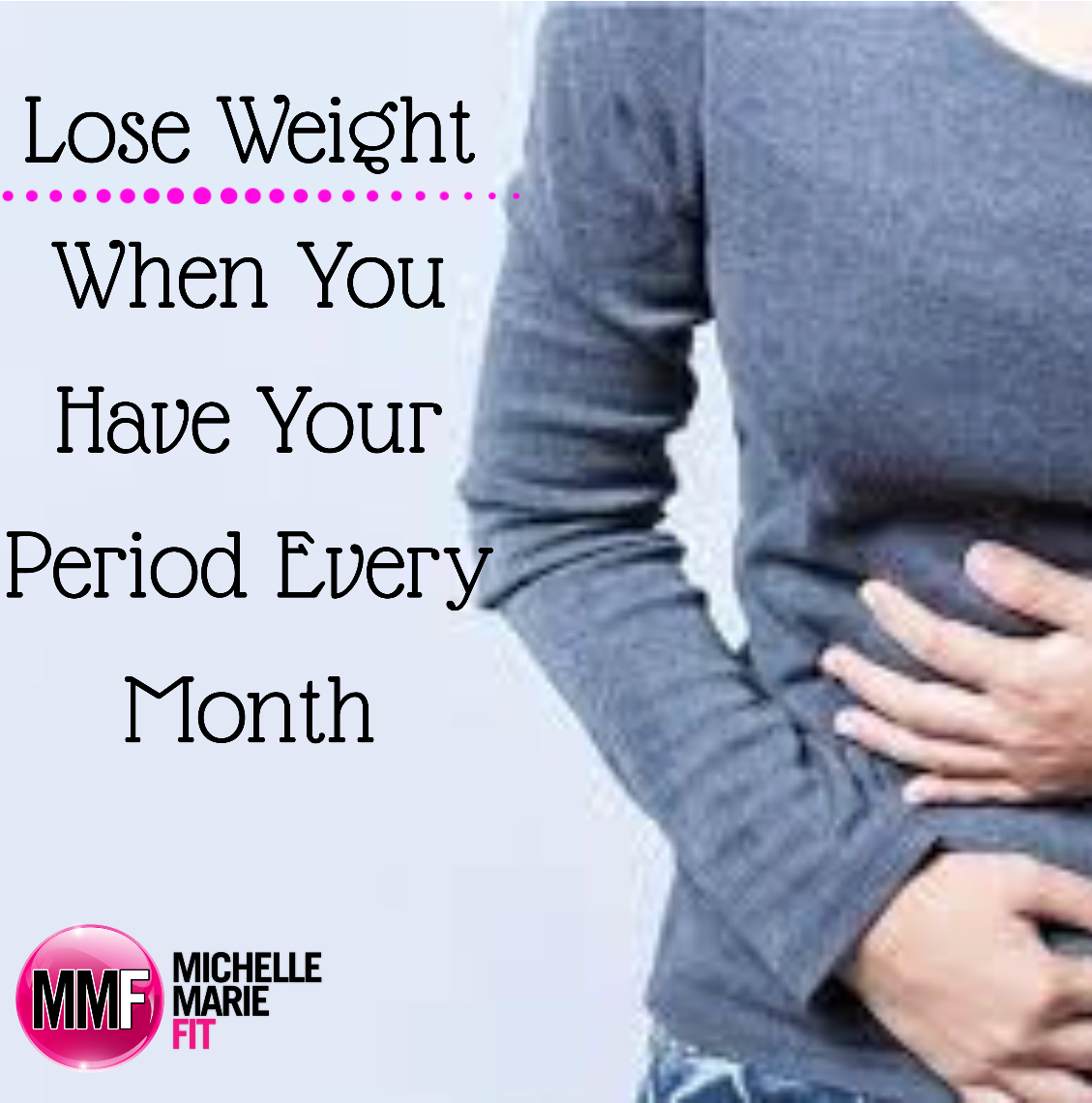 Lose weight when you have your period every month michelle marie fit ccuart Choice Image