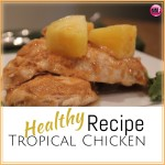 Tropical Chicken- Healthy Recipe