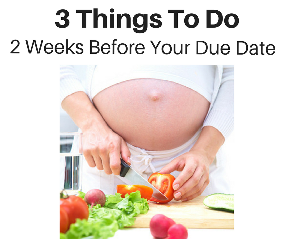 3 Things To Do 2 weeks before due date