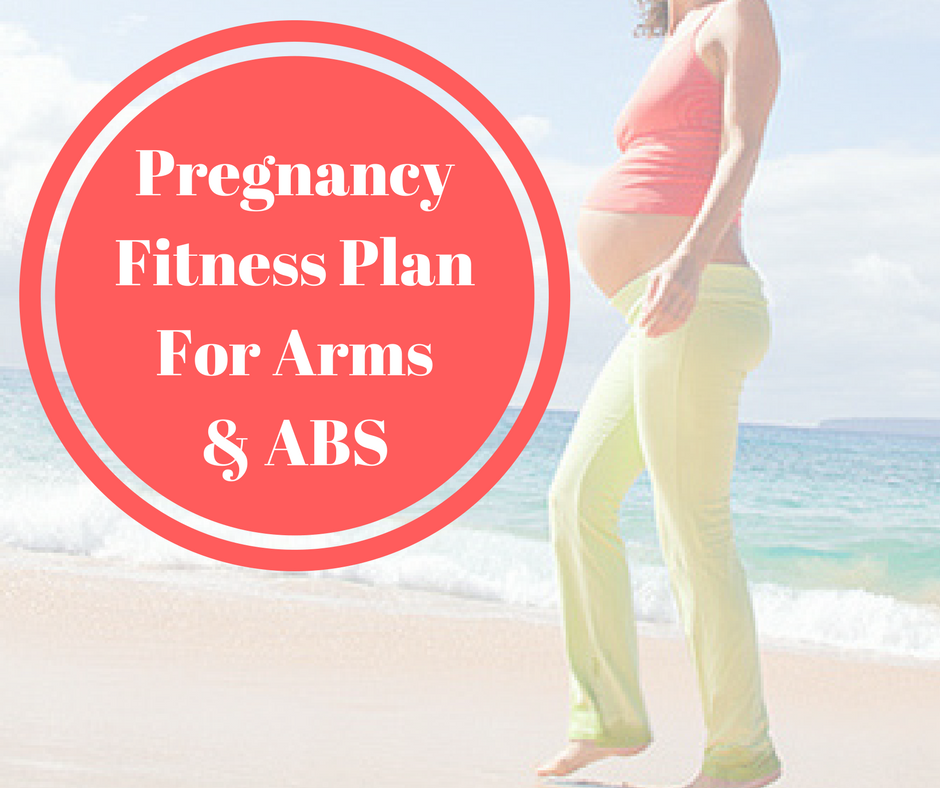 Pregnancy Fitness Plan For Arms & ABS