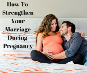 How To Strengthen Your MarriageDuring Pregnancy
