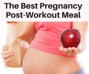 what to eat after a pregnancy workout