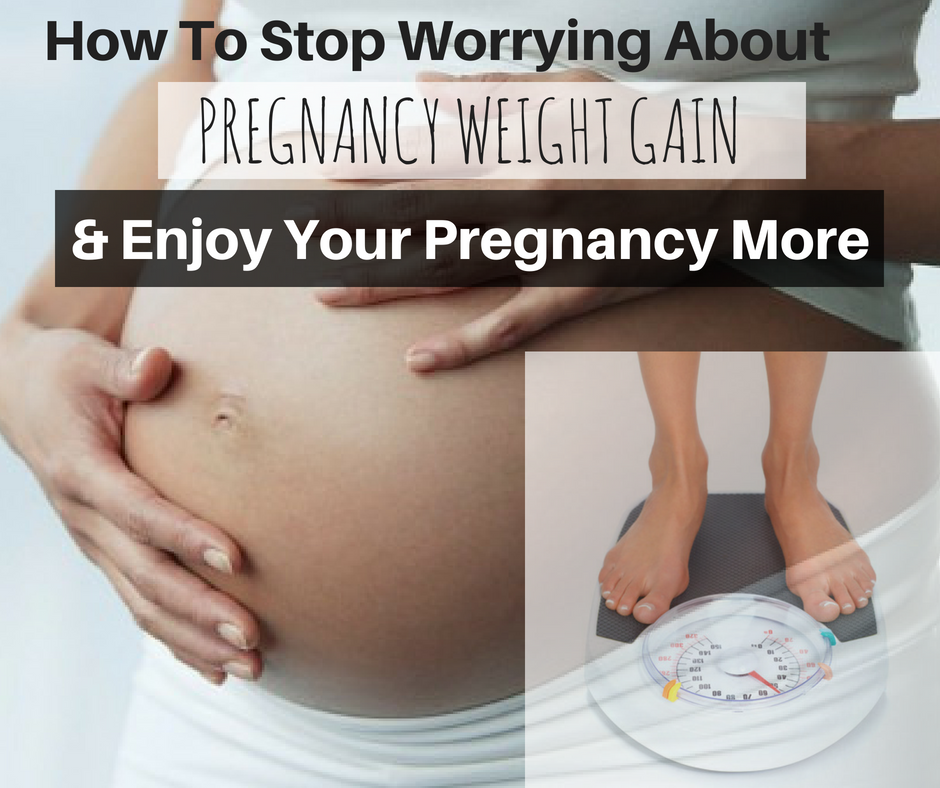 How To Stop Worrying About pregnancy weight gain